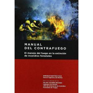 MANUAL DEL CONTRAFUEGO. EL MANEJO DEL FUEGO EN LA EXTINCION DE INCENDIOS FORESTA