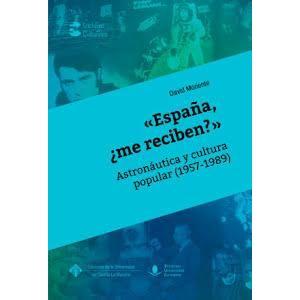 «ESPAÑA  ¿ME RECIBEN?»: ASTRONAUTICA Y CULTURA POPULAR (1957-1989)