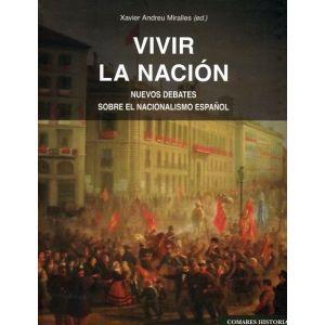 VIVIR LA NACION. NUEVOS DEBATES SOBRE EL NACIONALISMO ESPAÑOL