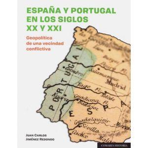 ESPAÑA Y PORTUGAL EN LOS SIGLOS XX Y XXI. GEOPOLITICA DE UNA VECINDAD