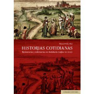 HISTORIAS COTIDIANAS RESISTENCIAS Y TOLERANCIAS EN ANDALUCIA SIGLOS XVI XVIII