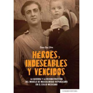 HEROES INDESEABLES Y VENCIDOS LA QUIEBRA Y LA RECONSTRUCCION DEL MODELO DE
