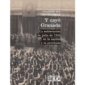 Y CAYO GRANADA LA SUBLEVACION DE JULIO DE 1936 EN LA CAPITAL Y LA PROVINCIA