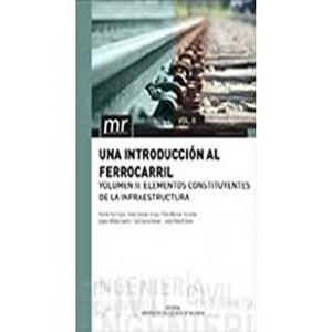 UNA INTRODUCCION AL FERROCARRIL. VOL. II: ELEMENTOS CONSTITUYENTES DE LA INFRAES