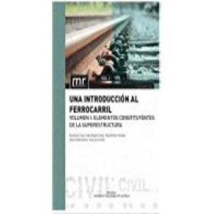 UNA INTRODUCCION AL FERROCARRIL. VOL.1. ELEMENTOS CONSTITUYENTES DE LA SUPERESTR