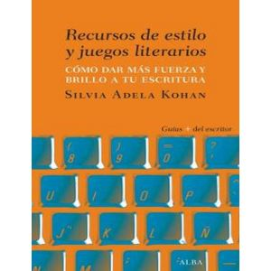 RECURSOS DE ESTILO Y JUEGOS LITERARIOS COMO DAR FUERZA Y BRILLO A TU ESCRITURA