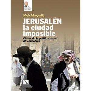 JERUSALEN  LA CIUDAD IMPOSIBLE CLAVES PARA COMPRENDER LA OCUPACION ISRAELI