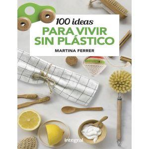 100 IDEAS PARA VIVIR SIN PLASTICOS