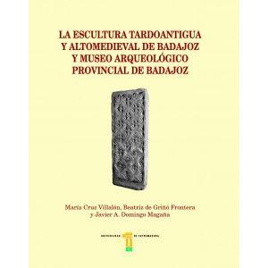 LA ESCULTURA TARDOANTIGUA Y ALTOMEDIEVAL DE BADAJOZ Y MUSEO ARQUEOLOGICO PROVINC