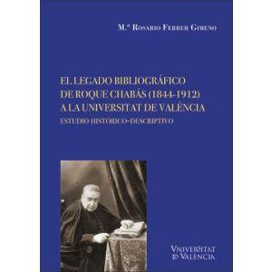 EL LEGADO BIBLIOGRAFICO DE ROQUE CHABAS (1844-1912) A LA UNIVERSITAT DE VALENCIA