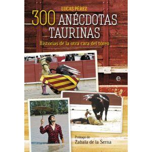 300 ANECDOTAS TAURINAS  HISTORIAS DE LA OTRA CARA DEL TOREO