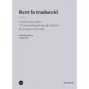 """RERE LA TRADUCCIO. VARIACIONS SOBRE """"EL MONOLINGUISME DE L'ALTRE"""
