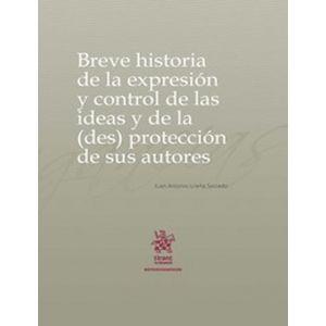 BREVE HISTORIA DE LA EXPRESION Y CONTROL DE LAS IDEAS Y DE LA (DES) PROTECCCION