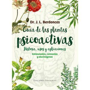 GUIA DE LAS PLANTAS PSICOACTIVAS. HISTORIA  USOS Y APLICACIONES