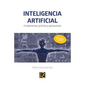 INTELIGENCIA ARTIFICIAL. FUNDAMENTOS  PRACTICA Y APLICACIONES 2ª EDICION REVISAD