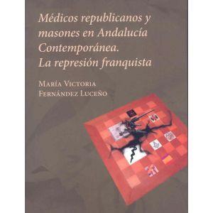 MEDICOS REPUBLICANOS Y MASONES EN ANDALUCIA CONTEMPORANEA.