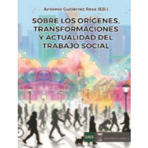 SOBRE LOS ORIGENES TRANSFORMACIONES Y ACTUALIDAD DEL TRABAJO SOCIAL