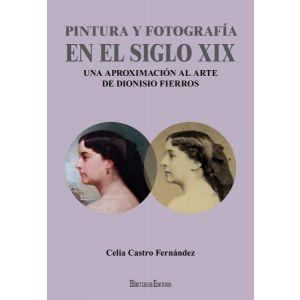 PINTURA Y FOTOGRAFIA EN EL SIGLO XIX: UNA APROXIMACION AL ARTE DE DIONISIO FIERR
