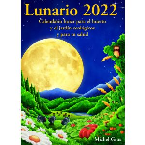 LUNARIO 2022 CALENDARIO LUNAR PARA EL HUERTO Y EL JARDIN ECOLOGICO Y TU SALUD