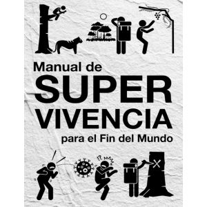 MANUAL DE SUPERVIVENCIA PARA EL FIN DEL MUNDO