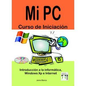 MI PC CURSO DE INICIACION INTRODUCCION A LA INFORMATICA WINDOWS XP E INTERNET