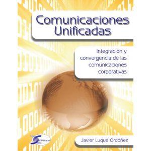 COMUNICACIONES UNIFICADAS INTEGRACION Y CONVERGENCIA DE LAS COMUNICACIONES