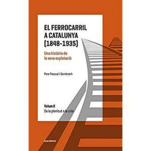 EL FERROCARRIL A CATALUNYA (1848-1935). UNA HISTORIA DE LA SEVA EXPLOTACIO. VOLU