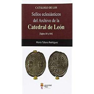 CATALOGO DE LOS SELLOS ECLESIASTICOS DEL ARCHIVO DE LA CATEDRAL DE LEON