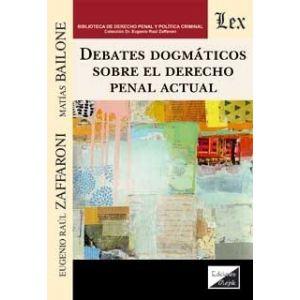 DEBATES DOGMATICOS SOBRE EL DERECHO PENAL ACTUAL