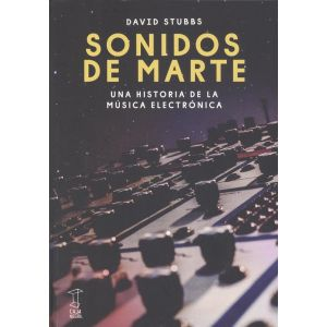 SONIDOS DE MARTE: UNA HISTORIA DE LA MUSICA ELECTRONICA